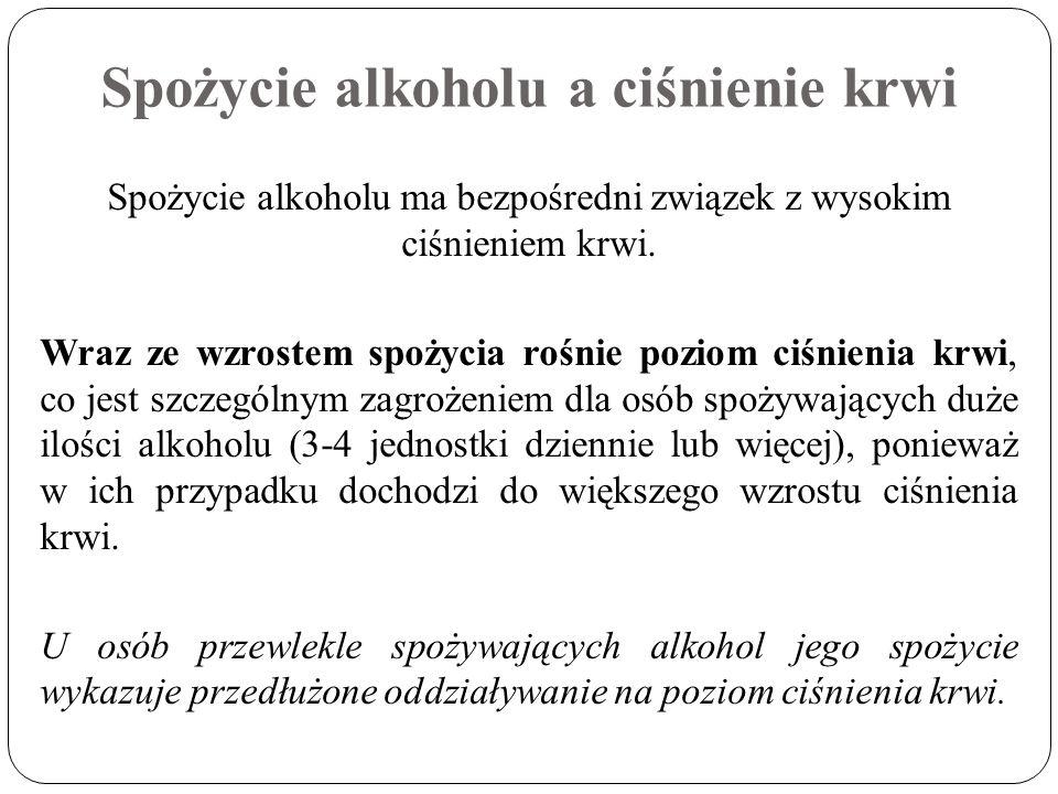 Spożycie alkoholu a ciśnienie krwi Spożycie alkoholu ma bezpośredni związek z wysokim ciśnieniem krwi. Wraz ze wzrostem spożycia rośnie poziom ciśnien