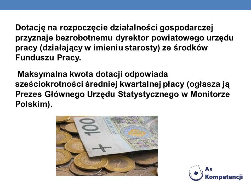 Dotację na rozpoczęcie działalności gospodarczej przyznaje bezrobotnemu dyrektor powiatowego urzędu pracy (działający w imieniu starosty) ze środków Funduszu Pracy.