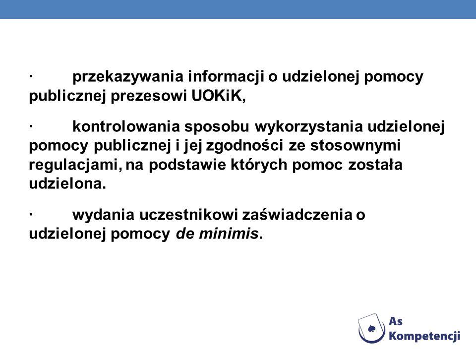 · przekazywania informacji o udzielonej pomocy publicznej prezesowi UOKiK, · kontrolowania sposobu wykorzystania udzielonej pomocy publicznej i jej zgodności ze stosownymi regulacjami, na podstawie których pomoc została udzielona.