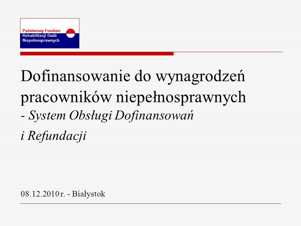 Dofinansowanie do wynagrodzeń pracowników niepełnosprawnych - System Obsługi Dofinansowań i Refundacji 08.12.2010 r.