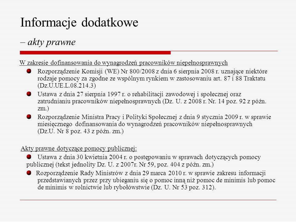 Informacje dodatkowe – akty prawne W zakresie dofinansowania do wynagrodzeń pracowników niepełnosprawnych Rozporządzenie Komisji (WE) Nr 800/2008 z dnia 6 sierpnia 2008 r.