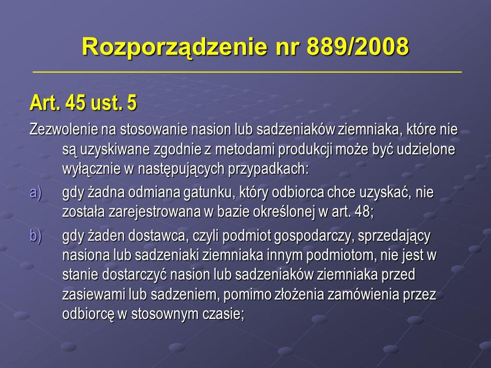 Rozporządzenie nr 889/2008 Art. 45 ust. 5 Zezwolenie na stosowanie nasion lub sadzeniaków ziemniaka, które nie są uzyskiwane zgodnie z metodami produk
