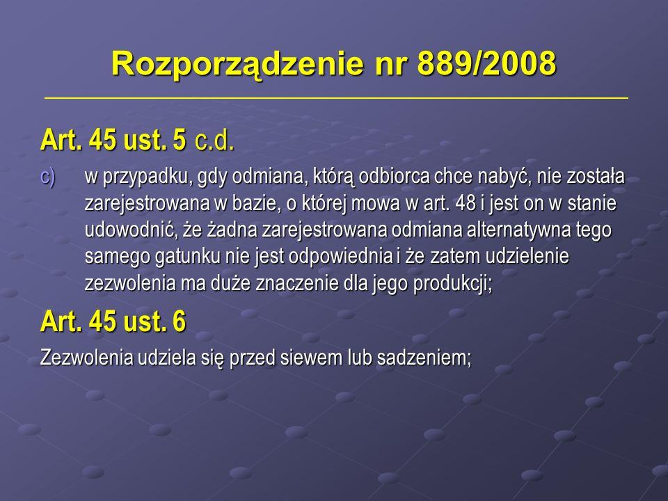 Rozporządzenie nr 889/2008 Art. 45 ust. 5 c.d. c)w przypadku, gdy odmiana, którą odbiorca chce nabyć, nie została zarejestrowana w bazie, o której mow