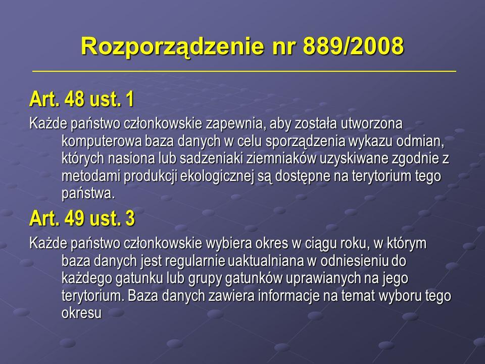 Rozporządzenie nr 889/2008 Art. 48 ust. 1 Każde państwo członkowskie zapewnia, aby została utworzona komputerowa baza danych w celu sporządzenia wykaz