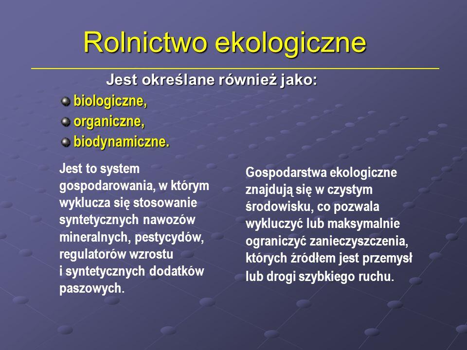 Rolnictwo ekologiczne Jest określane również jako: biologiczne, biologiczne, organiczne, organiczne, biodynamiczne.