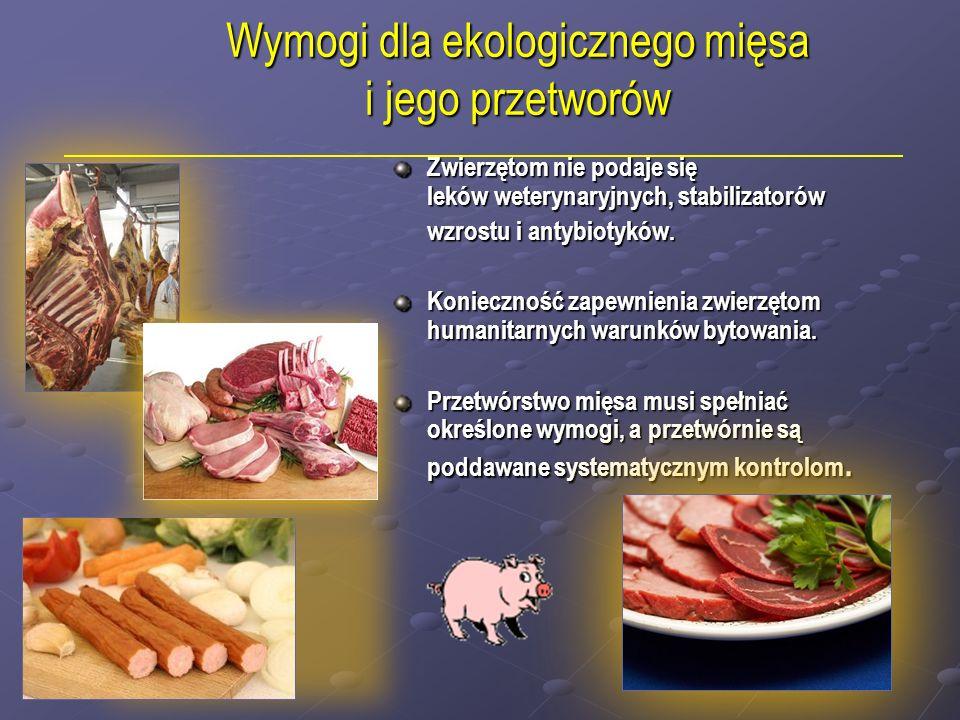 Wymogi dla ekologicznego mięsa i jego przetworów Wymogi dla ekologicznego mięsa i jego przetworów Zwierzętom nie podaje się leków weterynaryjnych, stabilizatorów Zwierzętom nie podaje się leków weterynaryjnych, stabilizatorów wzrostu i antybiotyków.