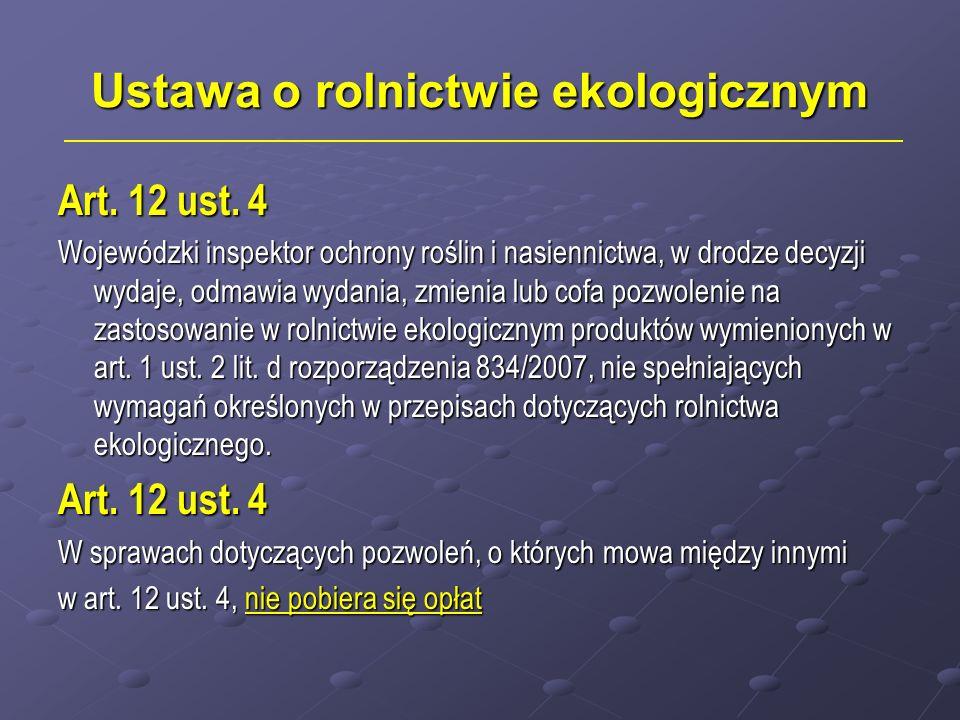 Ustawa o rolnictwie ekologicznym Art. 12 ust. 4 Wojewódzki inspektor ochrony roślin i nasiennictwa, w drodze decyzji wydaje, odmawia wydania, zmienia