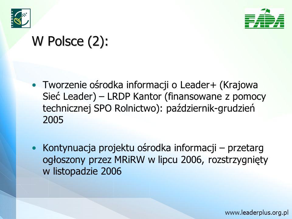 W Polsce (2): Tworzenie ośrodka informacji o Leader+ (Krajowa Sieć Leader) – LRDP Kantor (finansowane z pomocy technicznej SPO Rolnictwo): październik-grudzień 2005 Kontynuacja projektu ośrodka informacji – przetarg ogłoszony przez MRiRW w lipcu 2006, rozstrzygnięty w listopadzie 2006 www.leaderplus.org.pl