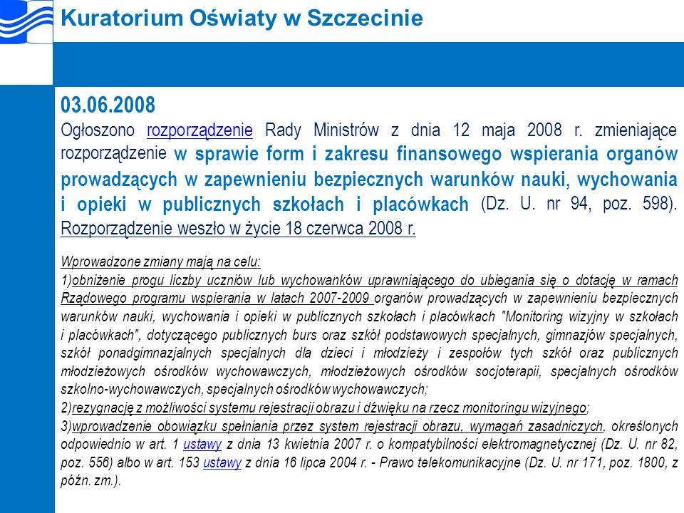 Kuratorium Oświaty w Szczecinie 03.06.2008 Ogłoszono rozporządzenie Rady Ministrów z dnia 12 maja 2008 r.