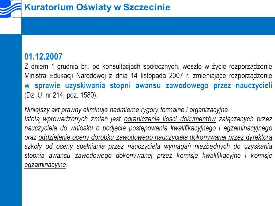 Kuratorium Oświaty w Szczecinie 01.12.2007 Z dniem 1 grudnia br., po konsultacjach społecznych, weszło w życie rozporządzenie Ministra Edukacji Narodowej z dnia 14 listopada 2007 r.