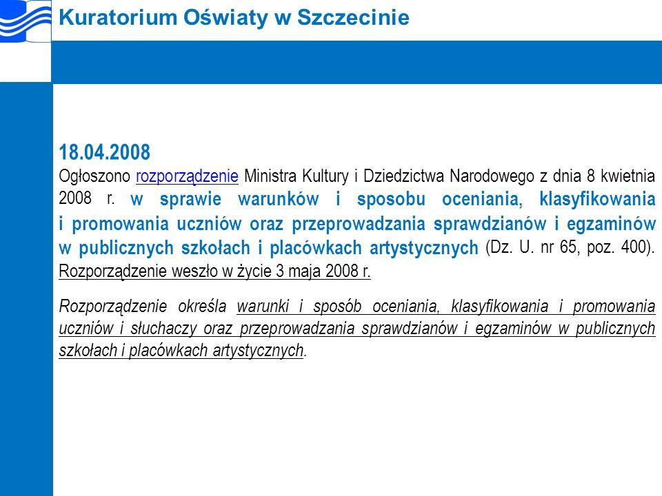Kuratorium Oświaty w Szczecinie 18.04.2008 Ogłoszono rozporządzenie Ministra Kultury i Dziedzictwa Narodowego z dnia 8 kwietnia 2008 r.