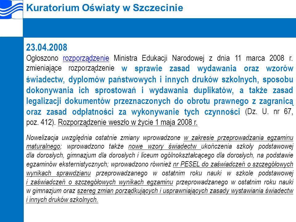 Kuratorium Oświaty w Szczecinie 23.04.2008 Ogłoszono rozporządzenie Ministra Edukacji Narodowej z dnia 11 marca 2008 r.