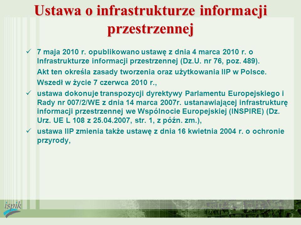 Ustawa o infrastrukturze informacji przestrzennej 7 maja 2010 r. opublikowano ustawę z dnia 4 marca 2010 r. o Infrastrukturze informacji przestrzennej