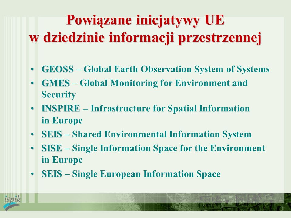 Powiązane inicjatywy UE w dziedzinie informacji przestrzennej GEOSSGEOSS – Global Earth Observation System of Systems GMESGMES – Global Monitoring for