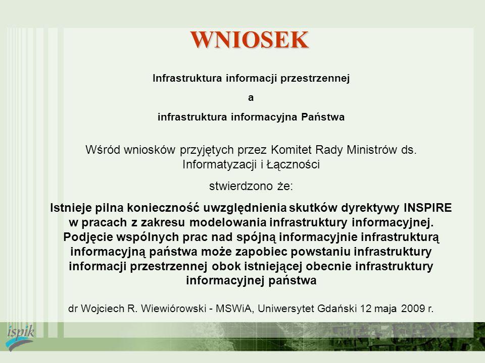 WNIOSEK Infrastruktura informacji przestrzennej a infrastruktura informacyjna Państwa Wśród wniosków przyjętych przez Komitet Rady Ministrów ds. Infor