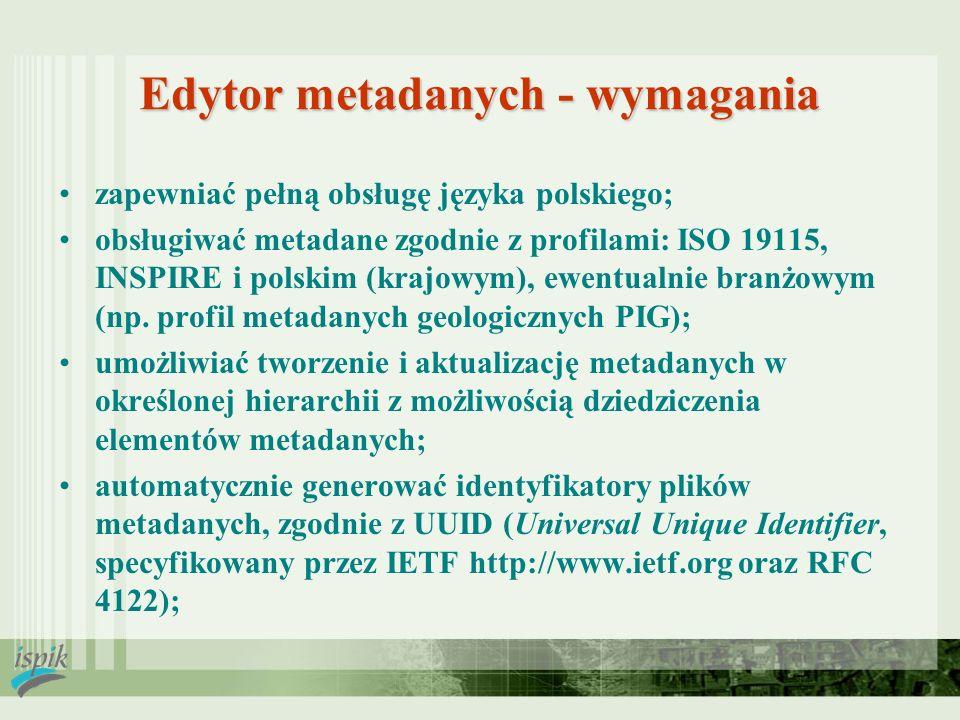 Edytor metadanych - wymagania zapewniać pełną obsługę języka polskiego; obsługiwać metadane zgodnie z profilami: ISO 19115, INSPIRE i polskim (krajowy