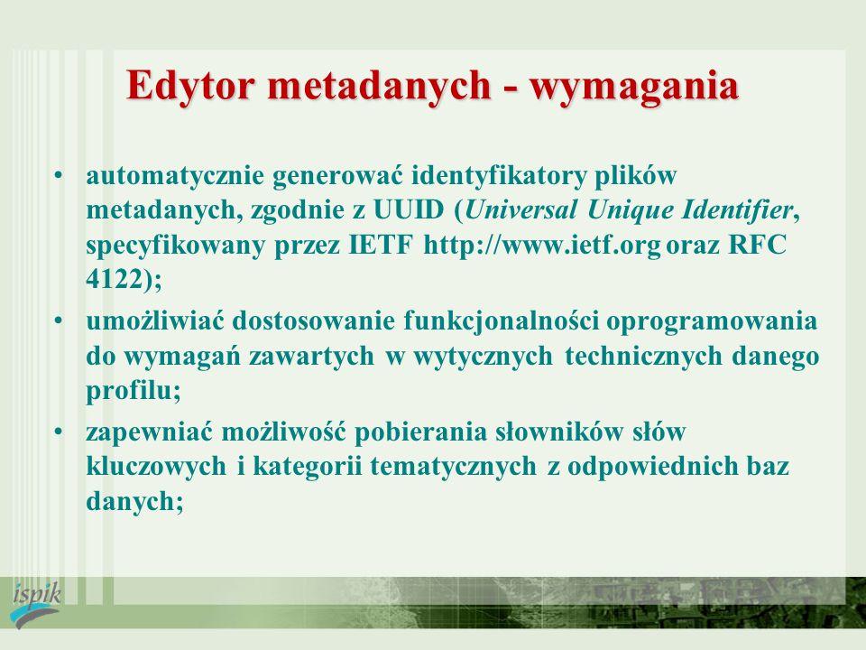 Edytor metadanych - wymagania automatycznie generować identyfikatory plików metadanych, zgodnie z UUID (Universal Unique Identifier, specyfikowany prz