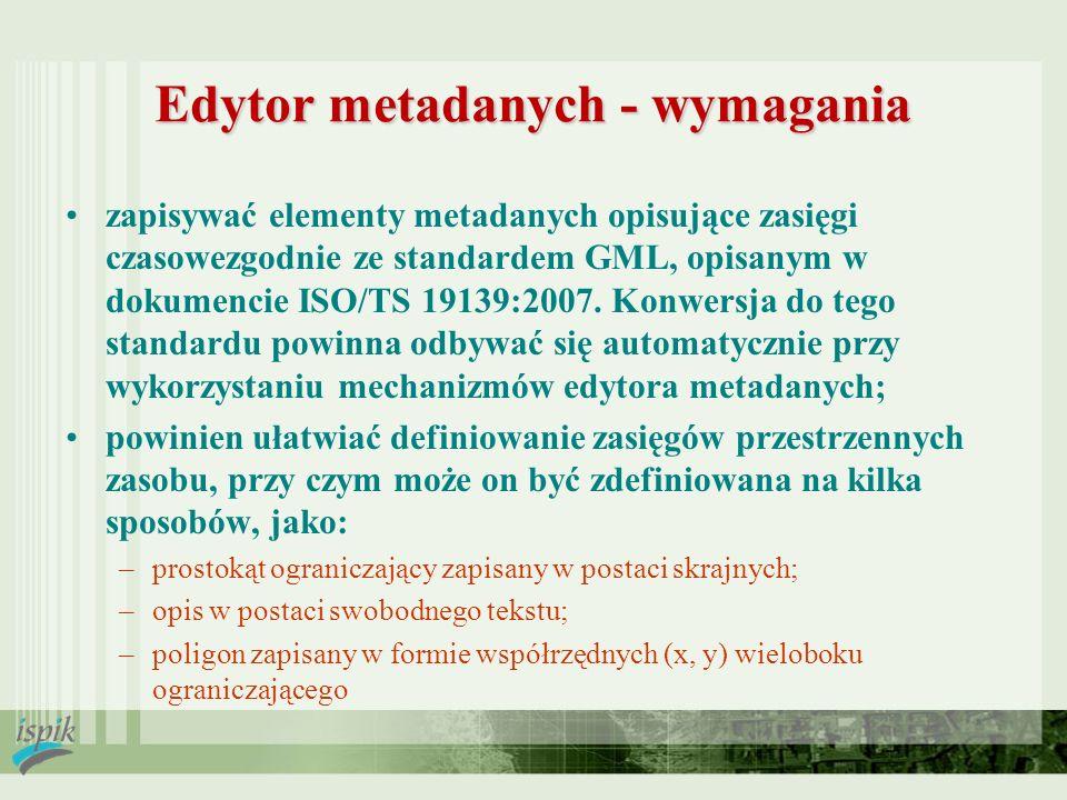 Edytor metadanych - wymagania zapisywać elementy metadanych opisujące zasięgi czasowezgodnie ze standardem GML, opisanym w dokumencie ISO/TS 19139:200