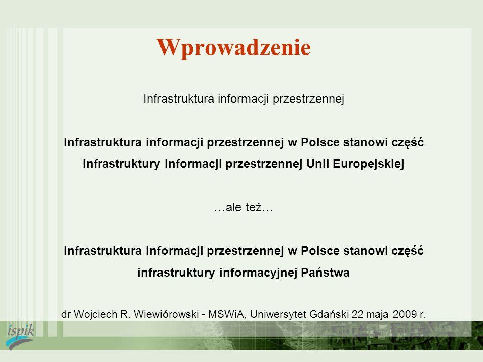 Wprowadzenie Infrastruktura informacji przestrzennej Infrastruktura informacji przestrzennej w Polsce stanowi część infrastruktury informacji przestrz