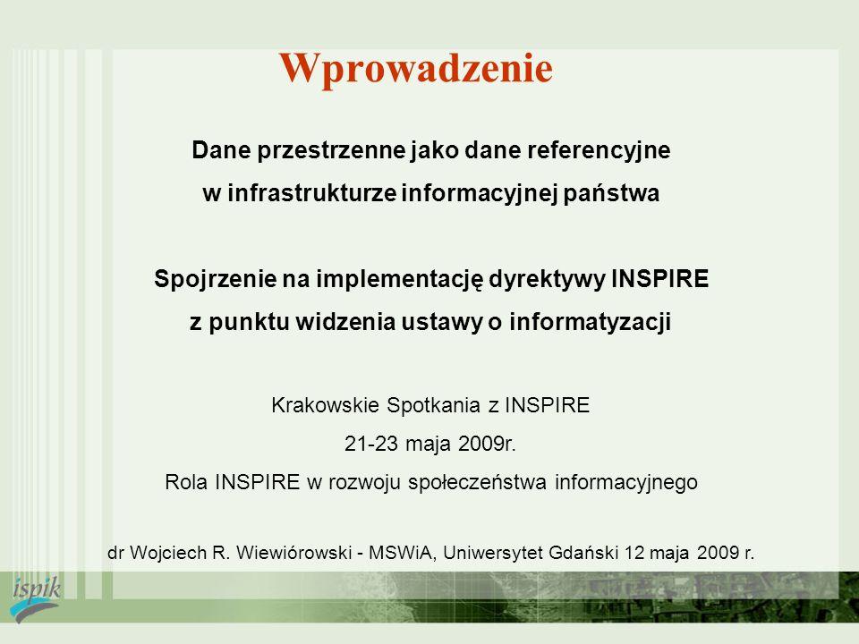 Wprowadzenie Dane przestrzenne jako dane referencyjne w infrastrukturze informacyjnej państwa Spojrzenie na implementację dyrektywy INSPIRE z punktu w