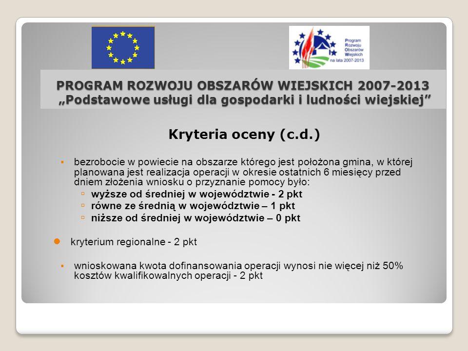 PROGRAM ROZWOJU OBSZARÓW WIEJSKICH 2007-2013 Podstawowe usługi dla gospodarki i ludności wiejskiej Kryteria oceny (c.d.) bezrobocie w powiecie na obsz