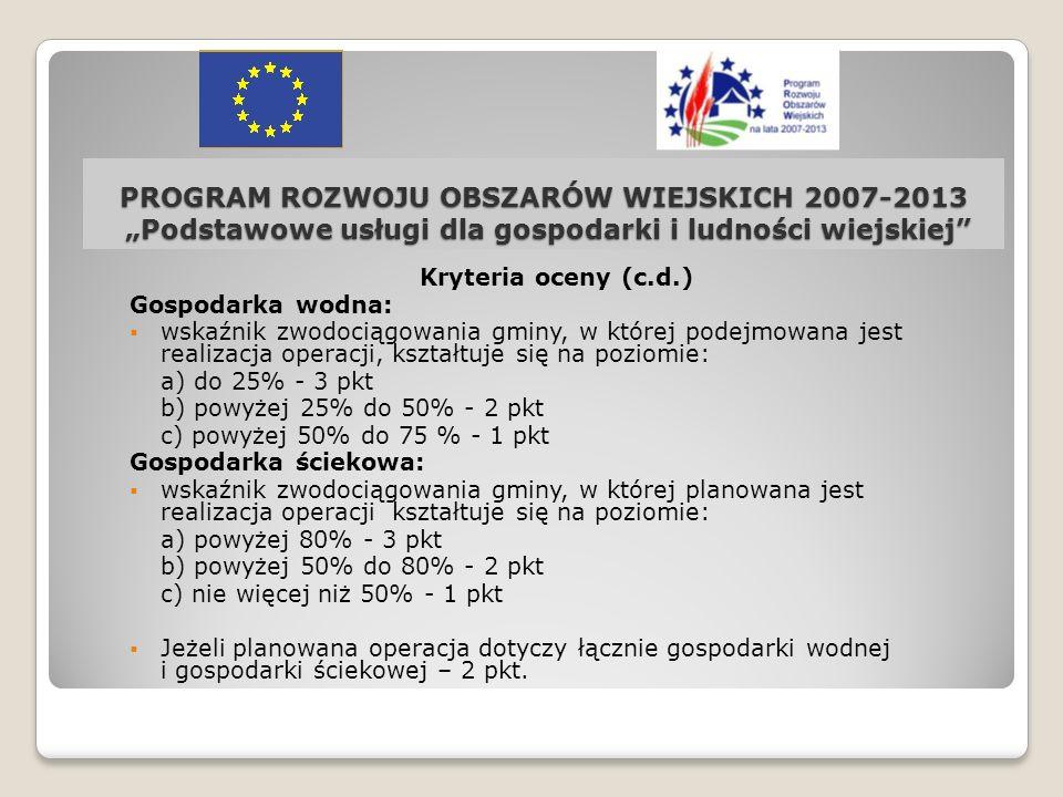 PROGRAM ROZWOJU OBSZARÓW WIEJSKICH 2007-2013 Podstawowe usługi dla gospodarki i ludności wiejskiej Kryteria oceny (c.d.) Gospodarka wodna: wskaźnik zw