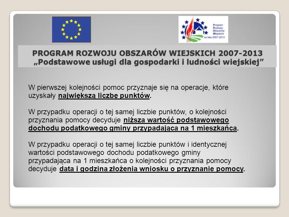 PROGRAM ROZWOJU OBSZARÓW WIEJSKICH 2007-2013 Podstawowe usługi dla gospodarki i ludności wiejskiej W pierwszej kolejności pomoc przyznaje się na opera
