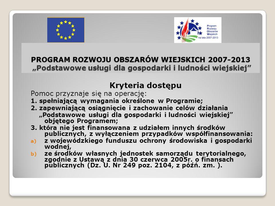 PROGRAM ROZWOJU OBSZARÓW WIEJSKICH 2007-2013 Podstawowe usługi dla gospodarki i ludności wiejskiej Kryteria dostępu (c.d.) 4.