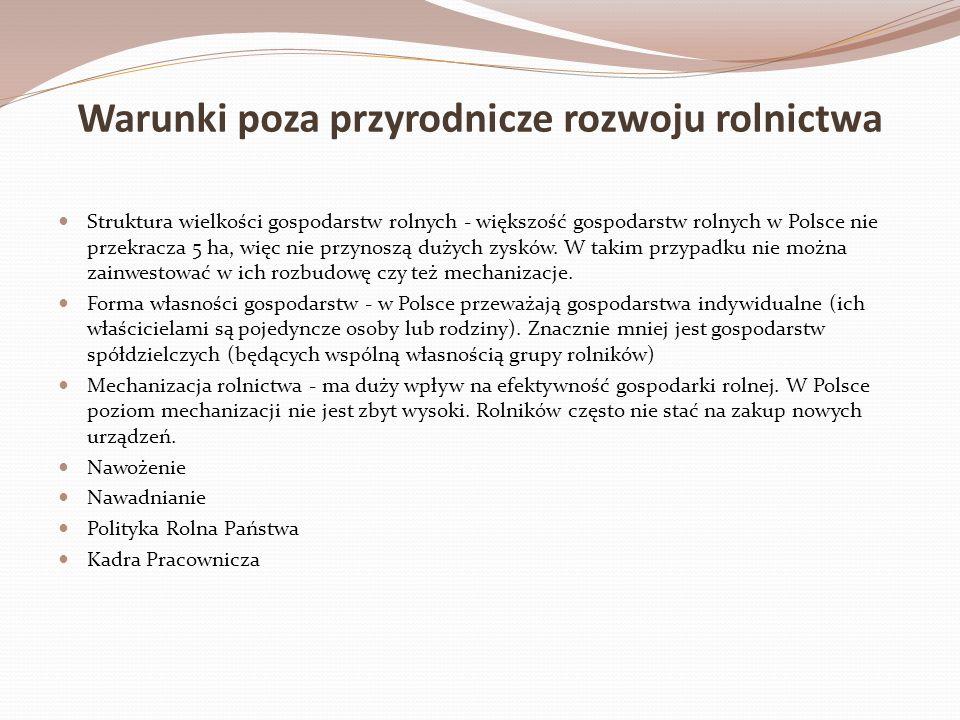 Warunki poza przyrodnicze rozwoju rolnictwa Struktura wielkości gospodarstw rolnych - większość gospodarstw rolnych w Polsce nie przekracza 5 ha, więc