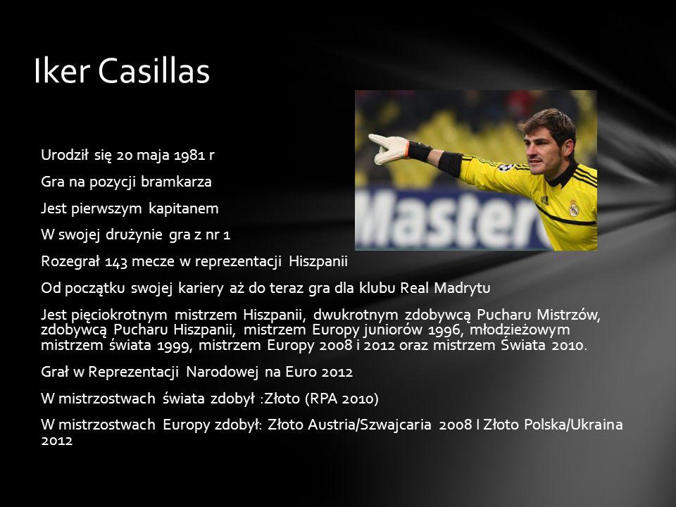 Iker Casillas Urodził się 20 maja 1981 r Gra na pozycji bramkarza Jest pierwszym kapitanem W swojej drużynie gra z nr 1 Rozegrał 143 mecze w reprezent