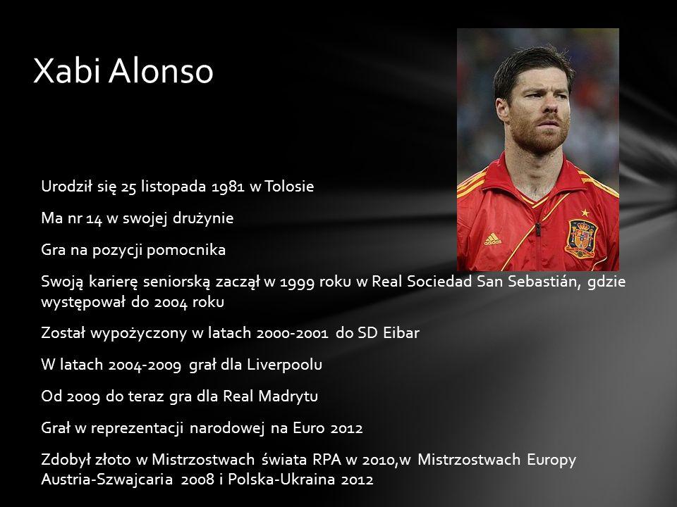 Xabi Alonso Urodził się 25 listopada 1981 w Tolosie Ma nr 14 w swojej drużynie Gra na pozycji pomocnika Swoją karierę seniorską zaczął w 1999 roku w R