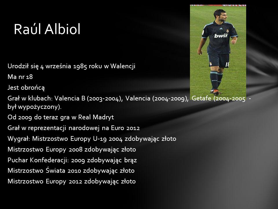 Raúl Albiol Urodził się 4 września 1985 roku w Walencji Ma nr 18 Jest obrońcą Grał w klubach: Valencia B (2003-2004), Valencia (2004-2009), Getafe (20