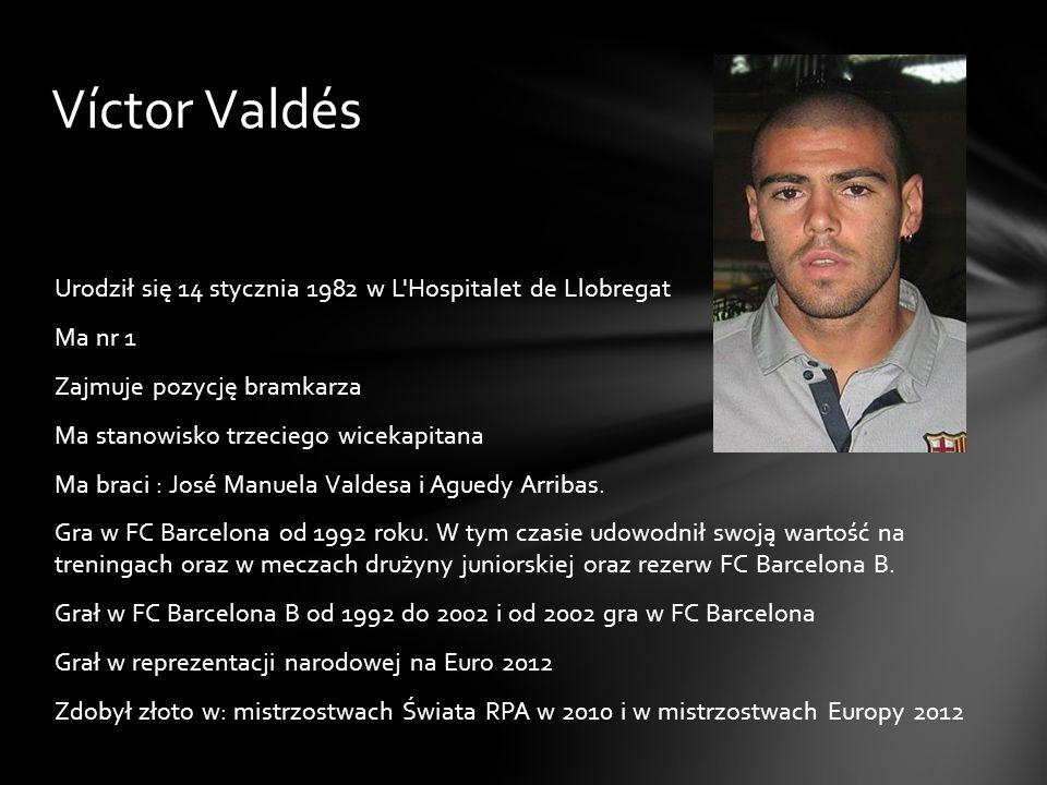 Víctor Valdés Urodził się 14 stycznia 1982 w L'Hospitalet de Llobregat Ma nr 1 Zajmuje pozycję bramkarza Ma stanowisko trzeciego wicekapitana Ma braci