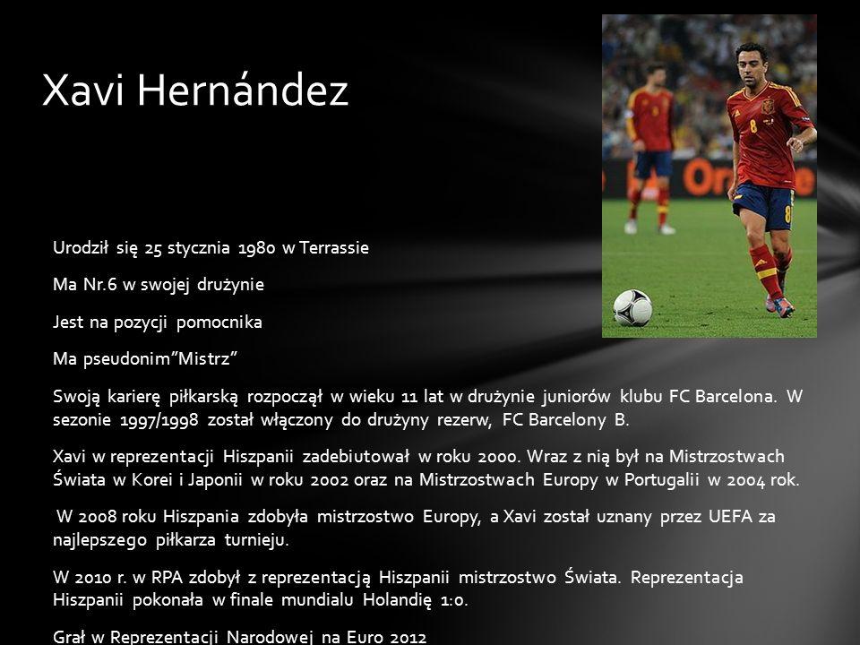 Xavi Hernández Urodził się 25 stycznia 1980 w Terrassie Ma Nr.6 w swojej drużynie Jest na pozycji pomocnika Ma pseudonimMistrz Swoją karierę piłkarską