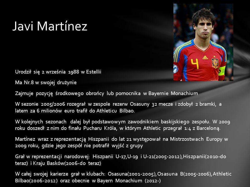 Javi Martínez Urodził się 2 września 1988 w Estellii Ma Nr.8 w swojej drużynie Zajmuje pozycję środkowego obrońcy lub pomocnika w Bayernie Monachium W