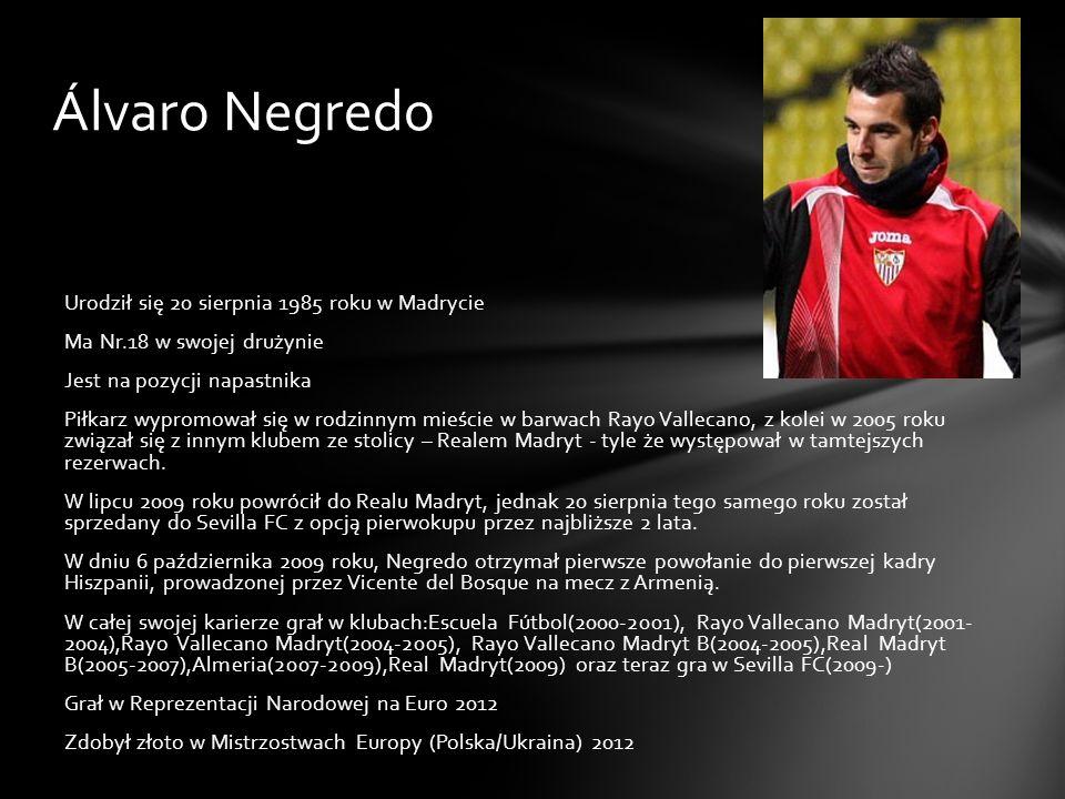 Álvaro Negredo Urodził się 20 sierpnia 1985 roku w Madrycie Ma Nr.18 w swojej drużynie Jest na pozycji napastnika Piłkarz wypromował się w rodzinnym m