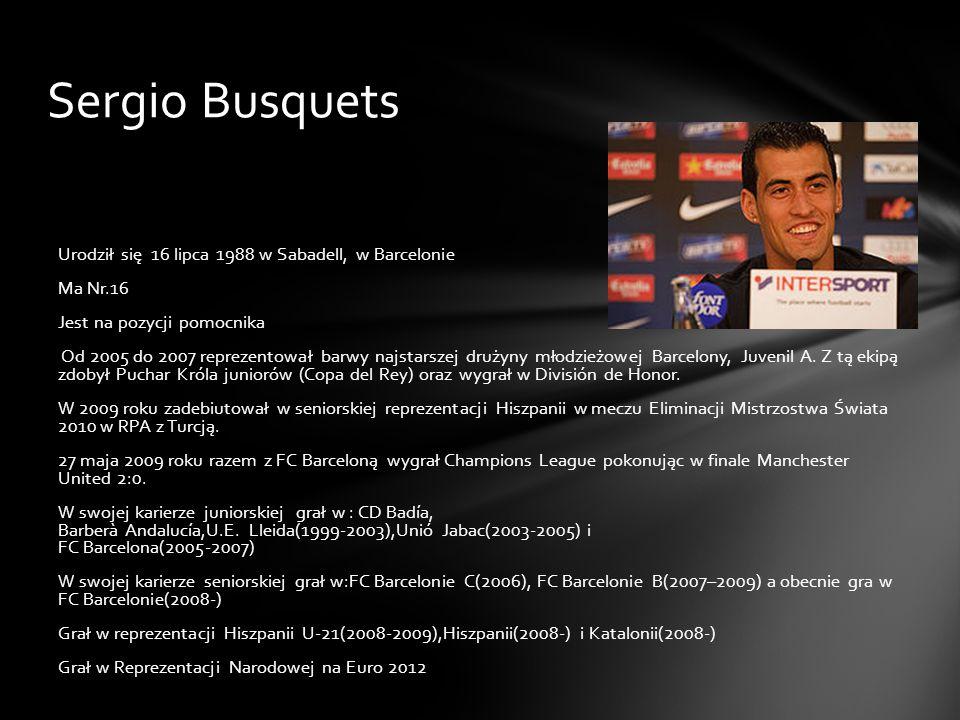 Sergio Busquets Urodził się 16 lipca 1988 w Sabadell, w Barcelonie Ma Nr.16 Jest na pozycji pomocnika Od 2005 do 2007 reprezentował barwy najstarszej