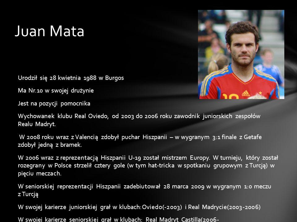 Juan Mata Urodził się 28 kwietnia 1988 w Burgos Ma Nr.10 w swojej drużynie Jest na pozycji pomocnika Wychowanek klubu Real Oviedo, od 2003 do 2006 rok