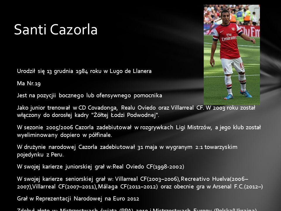 Santi Cazorla Urodził się 13 grudnia 1984 roku w Lugo de Llanera Ma Nr.19 Jest na pozycjii bocznego lub ofensywnego pomocnika Jako junior trenował w C