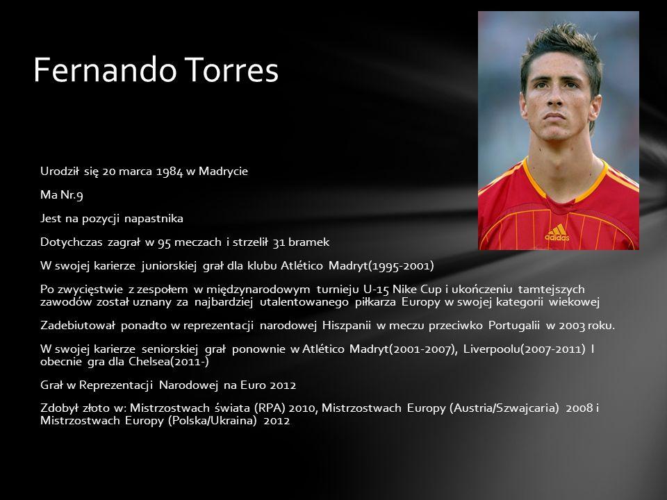 Fernando Torres Urodził się 20 marca 1984 w Madrycie Ma Nr.9 Jest na pozycji napastnika Dotychczas zagrał w 95 meczach i strzelił 31 bramek W swojej k