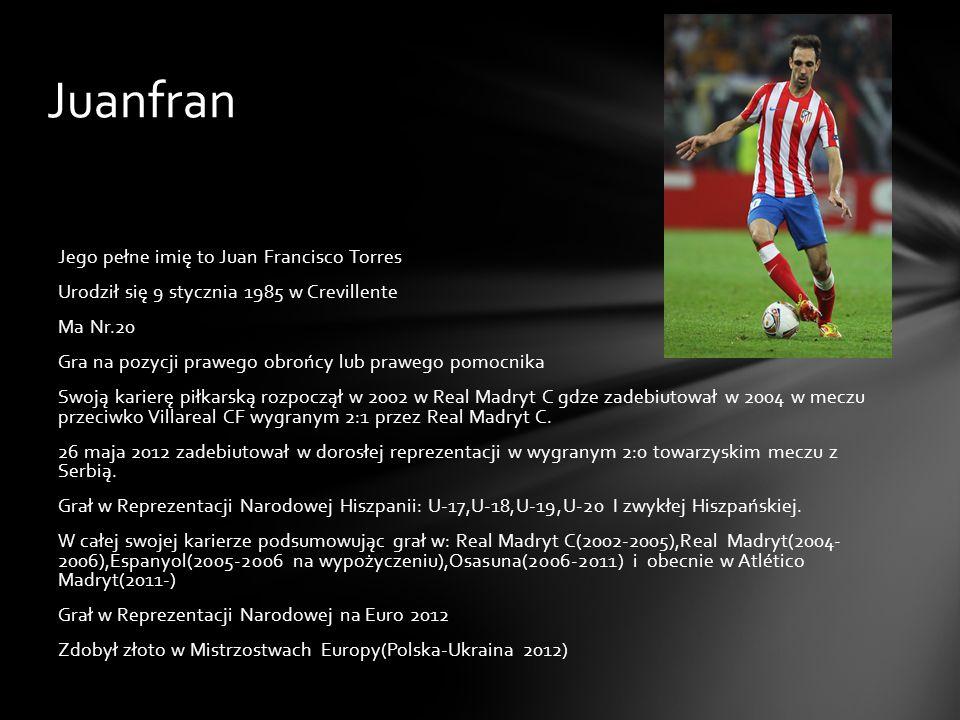 Juanfran Jego pełne imię to Juan Francisco Torres Urodził się 9 stycznia 1985 w Crevillente Ma Nr.20 Gra na pozycji prawego obrońcy lub prawego pomocn