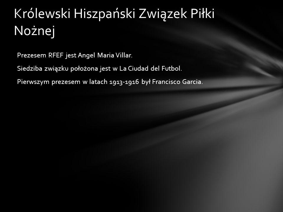 Królewski Hiszpański Związek Piłki Nożnej Prezesem RFEF jest Angel Maria Villar. Siedziba związku położona jest w La Ciudad del Futbol. Pierwszym prez