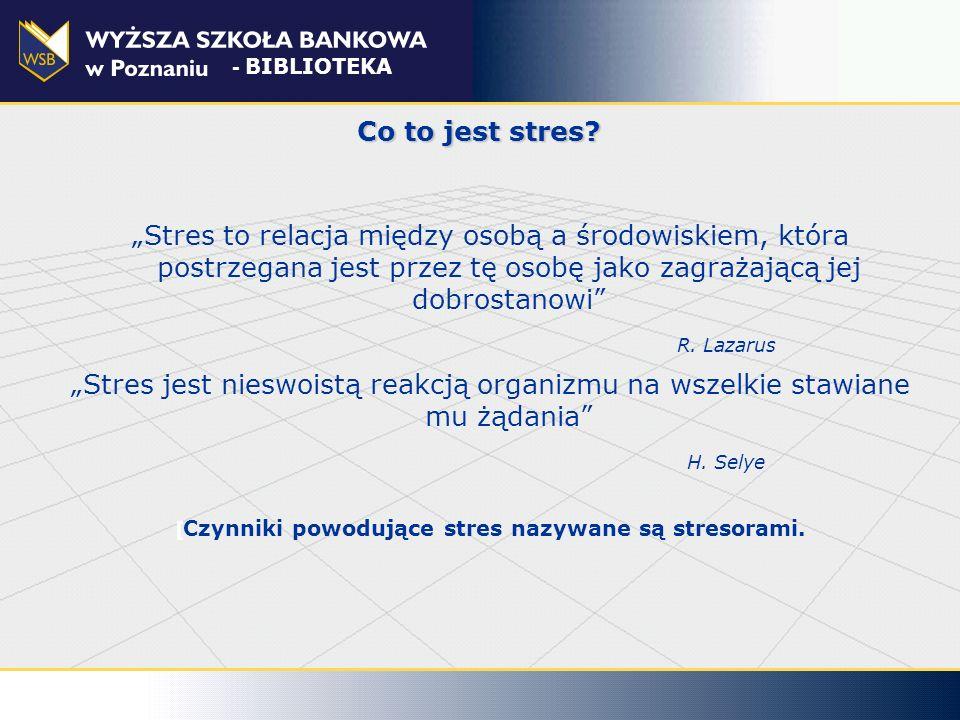 Stres jest zjawiskiem powszechnym, nieuniknionym i zależy od czynników psychologicznych takich jak: osobowość, charakter oraz umiejętności radzenia sobie ze stresem Dla powstania stresu ważne jest nie to, co się zdarza, lecz jak dane zdarzenie odbierają ludzie, jak sami je oceniają Stresująca sytuacja to 10% problemu, reakcja na stresogenne sytuacje to pozostałe 90% - BIBLIOTEKA Co to jest stres?