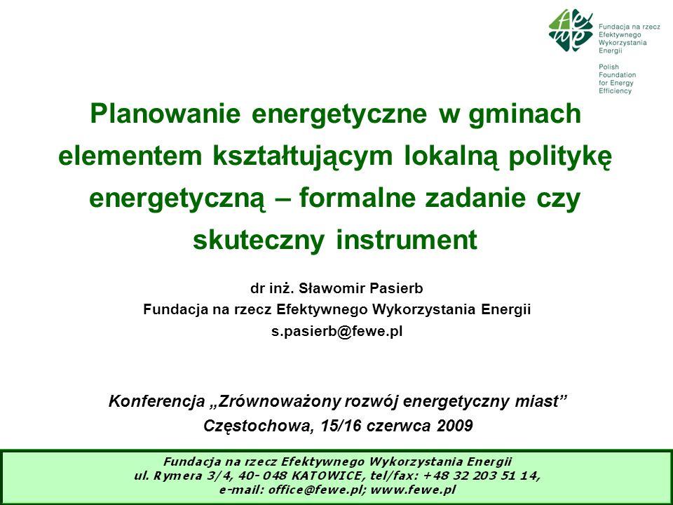 1 Planowanie energetyczne w gminach elementem kształtującym lokalną politykę energetyczną – formalne zadanie czy skuteczny instrument dr inż. Sławomir