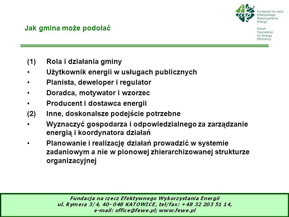 7 Jak gmina może podołać (1)Rola i działania gminy Użytkownik energii w usługach publicznych Planista, deweloper i regulator Doradca, motywator i wzor