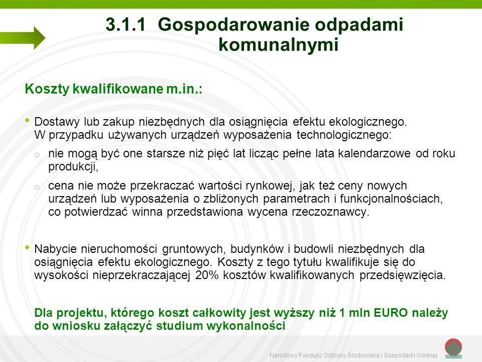 Narodowy Fundusz Ochrony Środowiska i Gospodarki Wodnej 3.1.1 Gospodarowanie odpadami komunalnymi Koszty kwalifikowane m.in.: Dostawy lub zakup niezbędnych dla osiągnięcia efektu ekologicznego.