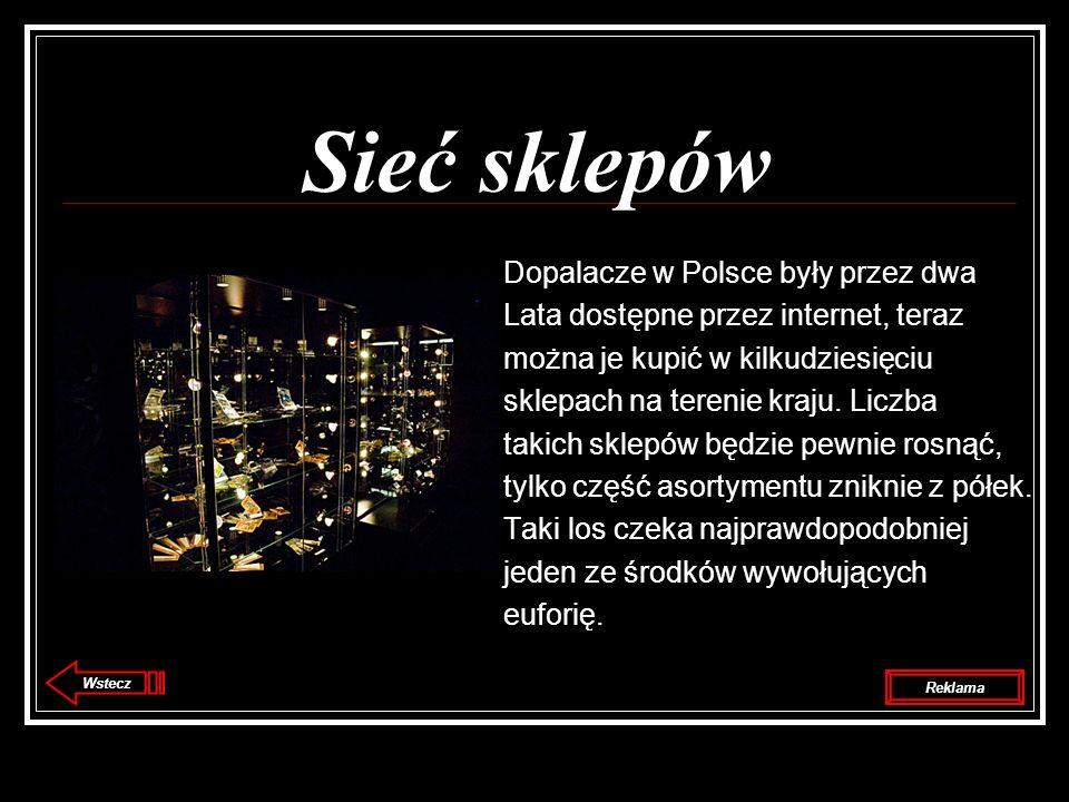 Sieć sklepów Dopalacze w Polsce były przez dwa Lata dostępne przez internet, teraz można je kupić w kilkudziesięciu sklepach na terenie kraju. Liczba