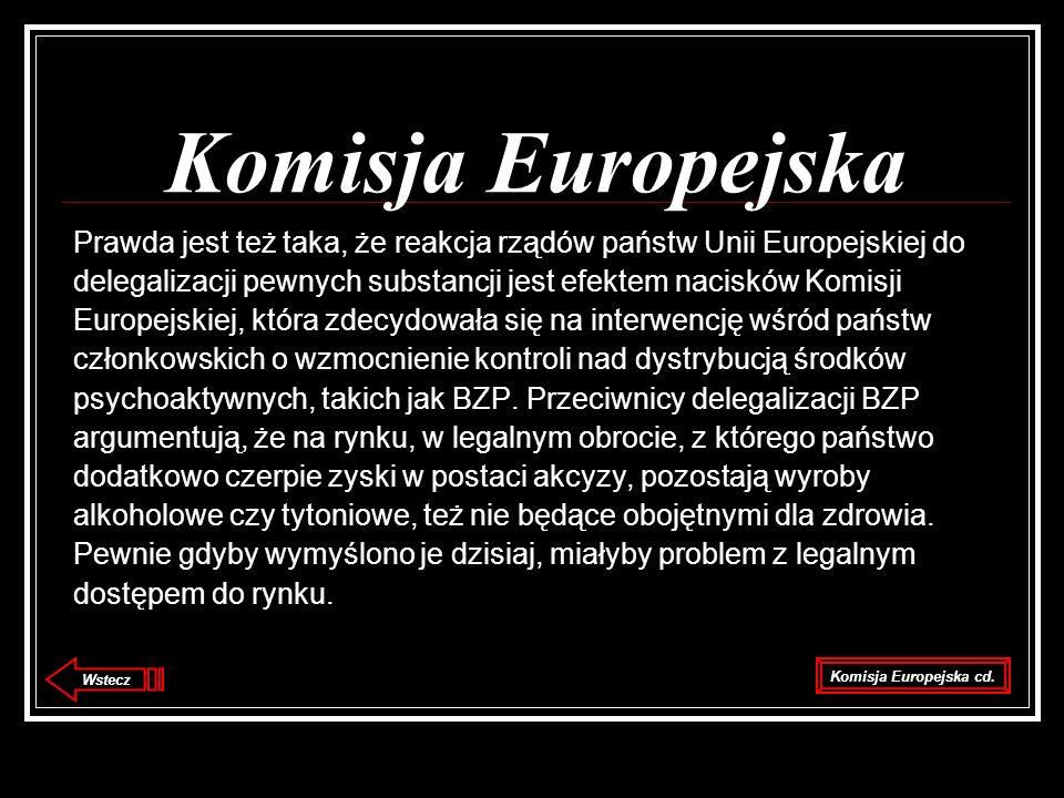 Komisja Europejska Prawda jest też taka, że reakcja rządów państw Unii Europejskiej do delegalizacji pewnych substancji jest efektem nacisków Komisji