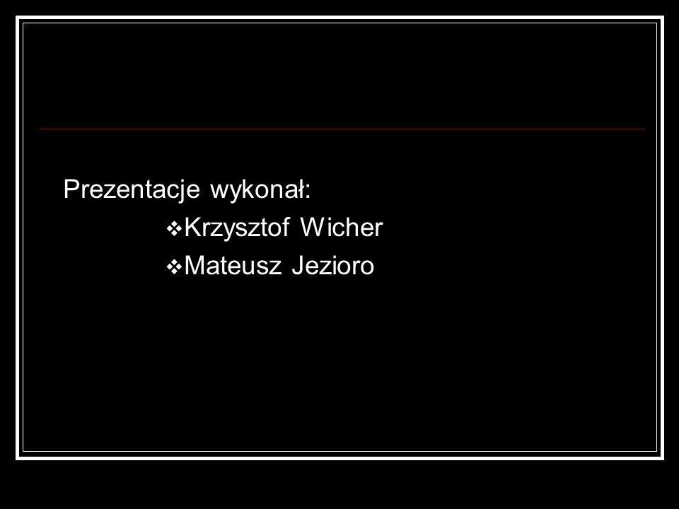 Prezentacje wykonał: Krzysztof Wicher Mateusz Jezioro