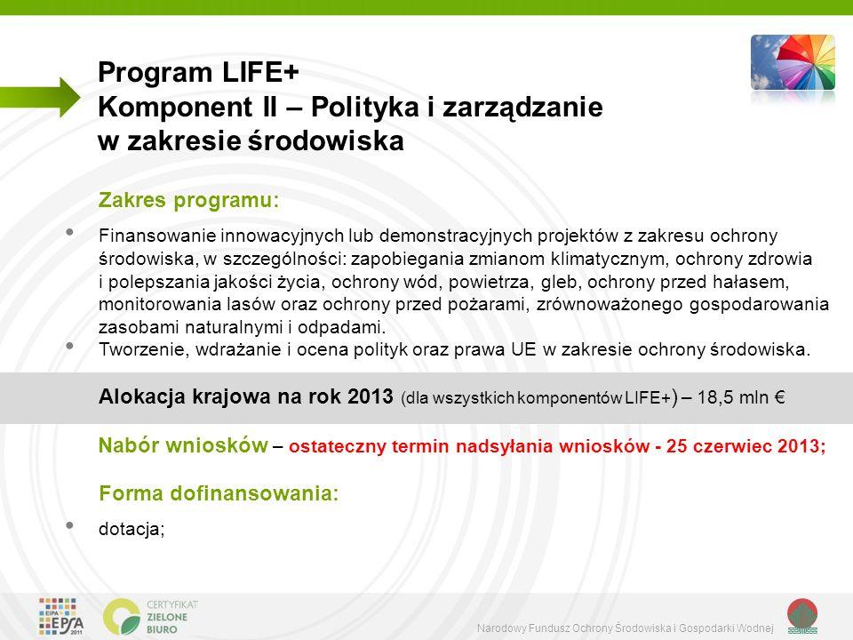 Narodowy Fundusz Ochrony Środowiska i Gospodarki Wodnej Program LIFE+ Komponent II – Polityka i zarządzanie w zakresie środowiska Zakres programu: Fin